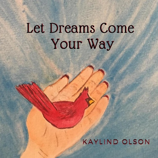 Let Dreams Come Your Way is an inspirational song written and sung by Kaylind Olson.