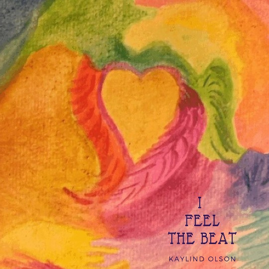 I Feel the Beat is an uplifting song by Kaylind Olson